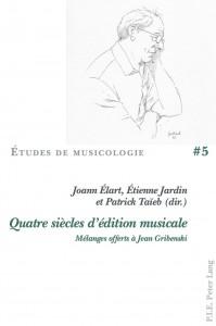 Quatre siècles d'édition musicale. Mélanges offerts à Jean Gribenski