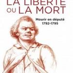 Michel Biard, La Liberté ou la mort. Mourir en député, 1792-1795, Paris, Tallandier, 2015